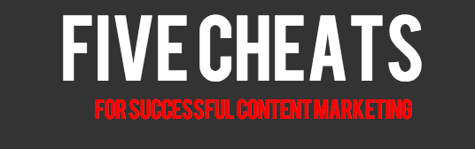 5 Cheats for Successful Content Marketing
